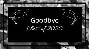 Goodbye class of 2020